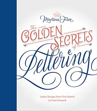 The Golden Secrets of Lettering: Letter Design from First Sketch to Final Artwork