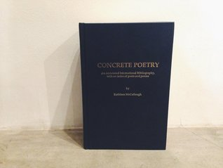 Concrete Poetry: An Annotated International Bibliography, with an Index of Poets and Poems