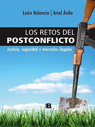 Los retos del postconflicto: Justicia, seguridad y mercados ilegales