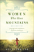 Women Who Move Mountains by Sue Detweiler