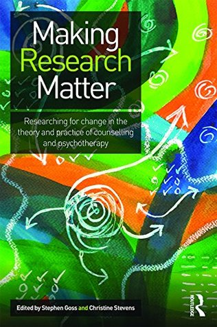 Making Research Matter: Researching for change in the theory and practice of counselling and psychotherapy