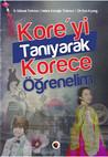 Kore'yi Tanıyarak Korece Öğrenelim by S. Göksel Türközü