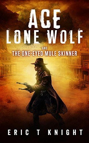 Ace Lone Wolf and the One-Eyed Mule Skinner (Lone Wolf Howls Book 2)