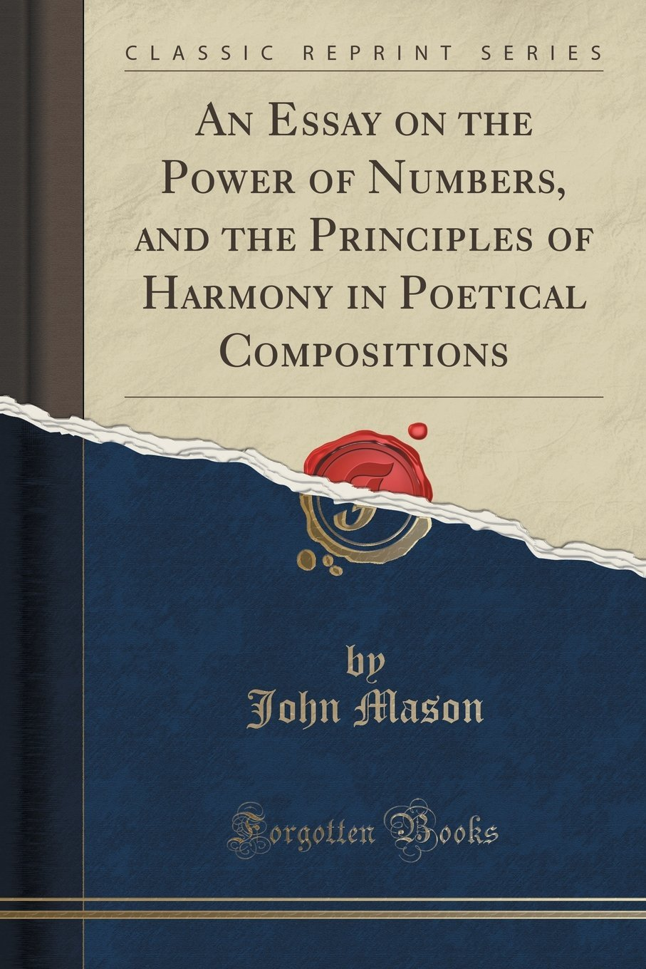 An Essay on the Power of Numbers, and the Principles of Harmony in Poetical Compositions