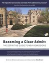 Becoming a Clear Admit: The Definitive Guide to MBA Admissions