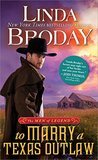 To Marry a Texas Outlaw (Men of Legend #3) by Linda Broday
