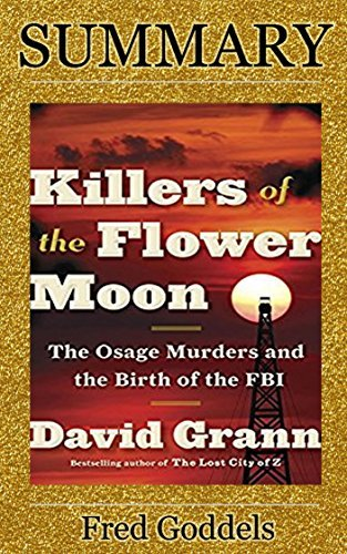 Summary of Killers of the Flower Moon: The Osage Murders and the Birth of the FBI