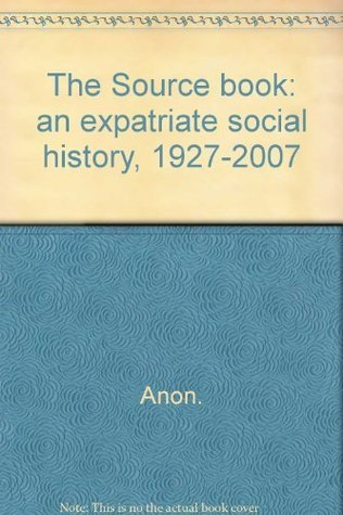 The Source book: an expatriate social history, 1927-2007
