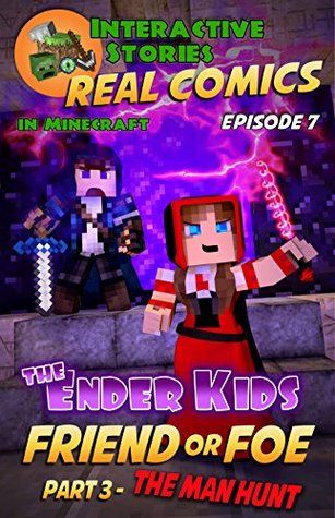 Amazing Minecraft Comics: The Ender Kids - Friend or Foe Part 3 - The Man Hunt: The Greatest Minecraft Comics for Kids (Real Comics in Minecraft - The Ender Kids Book 7)