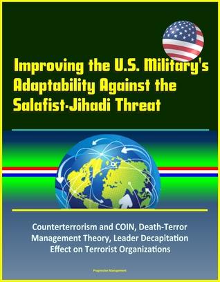 Improving the U.S. Military's Adaptability Against the Salafist-Jihadi Threat: Counterterrorism and COIN, Death-Terror Management Theory, Leader Decapitation Effect on Terrorist Organizations
