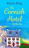 The Cornish Hotel by the Sea by Karen King