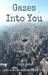 Gazes Into You