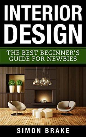 Interior Design The Best Beginner 39 S Guide For Newbies By Simon Brake