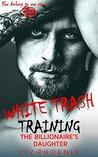 White Trash ~ Training the Billionaire's Daughter: A Curvy Novella (Dark Bad Boy Love, #2)