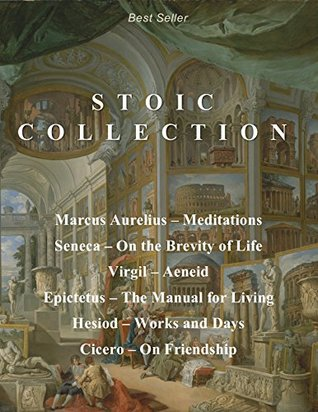 Stoic Collection: Marcus Aurelius' Meditations, Seneca's On the Brevity of Life, Virgil's Aeneid, Epictetus' The Manual for Living, Hesiod's Works and Days, & Cicero's On Friendship