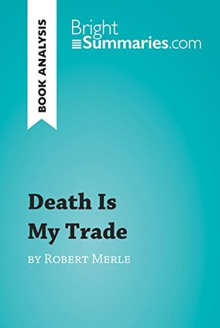 Death is My Trade by Robert Merle (Book Analysis): Detailed Summary, Analysis and Reading Guide (BrightSummaries.com)