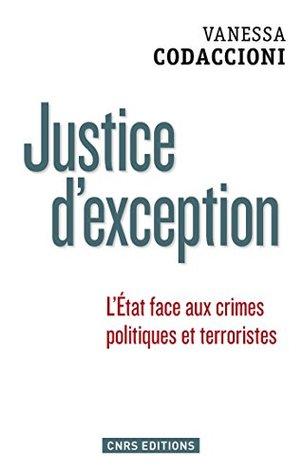 Justice d'exception. La cour de sûreté de l'Etat sous la Ve République: L'État face aux crimes politiques et terroristes
