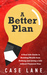 A Better Plan: A Real Life ...