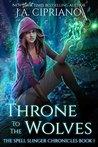 Throne to the Wolves (The Spell Slinger Chronicles #1)