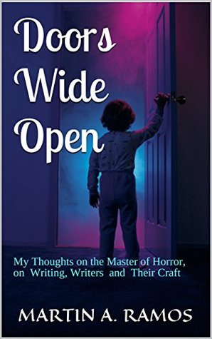 Doors Wide Open: My Thoughts on the Master of Horror, on Writing, Writers and Their Craft