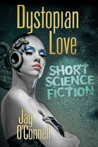 Dystopian Love: Short Science Fiction by Jay O'Connell