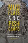 Mudflats and Fish Camps: 800 Miles Around Alaska's Cook Inlet