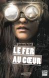 Le Fer au cœur by Johan Heliot