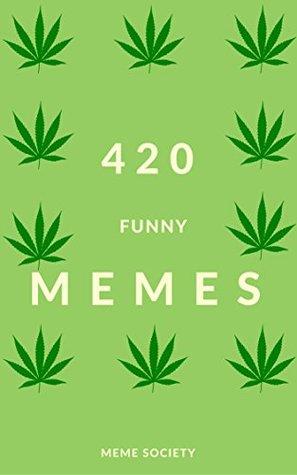 Memes: 420 Blaze it Memes - Ultimate Collection of 3000+ Hilarious Jokes - Memes Free Included: Pokemon Memes, Memes XL, Facebook Fails, Dank Memes