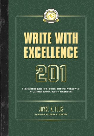 Write with Excellence 201: a lighthearted guide to the serious matter of writing well--for Christian authors, editors, and students