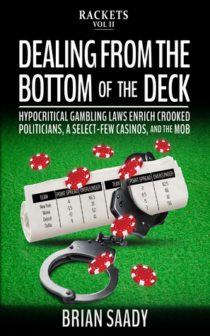 Dealing From the Bottom of the Deck: Hypocritical Gambling Laws Enrich Crooked Politicians, a Select-Few Casinos, and the Mob