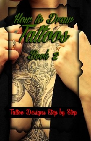 How to Draw Tattoos Book 2: Tattoo Designs Step by Step: Volume 2