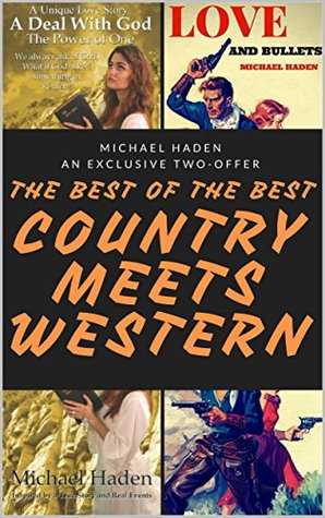 The Best of the Best of Michael Haden's County and Western Books: A Two-offer including: A Deal with God: The Power of One & Love and Bullets