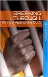 Breaking Through:: Winning Against the Odds