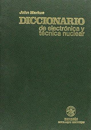Diccionario de Electronica y Tecnica Nuclear Espanol - INgles y Ingles Espanol : Spanish to English and English to Spanish Dictionary of Electronics ... Technology