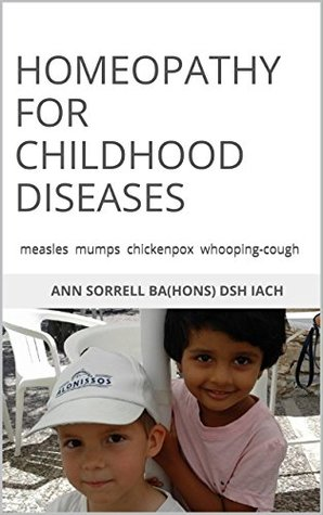 Homeopathy for Childhood Diseases: measles mumps chickenpox whooping-cough (aude sapere Book 7)