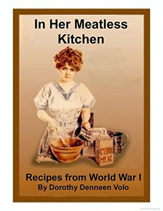 In Her Meatless Kitchen: Recipes from World War I (Recipes in Context Series Book 1)