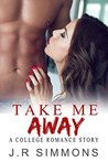 Take Me Away: A College Romance Story (New Adult Book 1)