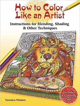How to Color Like an Artist: Step-by-Step Colored Pencil Instruction for Adult Coloring Books