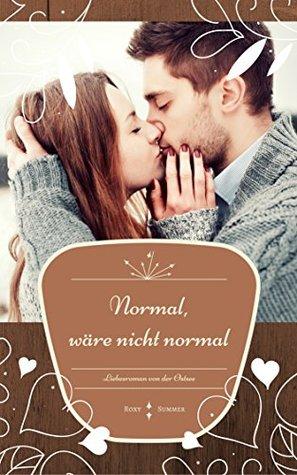Normal, wäre nicht normal: Liebesroman von der Ostsee