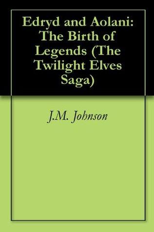 Edryd and Aolani: The Birth of Legends (The Twilight Elves Saga Book 1)