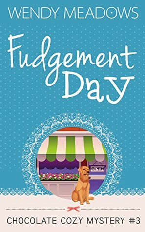 Fudgement Day (Chocolate Cozy Mystery #3)