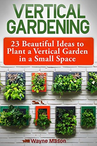 Vertical Gardening: 23 Beautiful Ideas to Plant a Vertical Garden in a Small Space