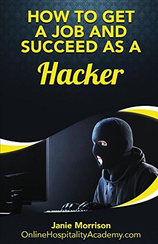 The Fastest, Easiest, and Most Entertaining Way to Get a Job and Succeed as a Hacker: Tips & Strategies To Find The Job You Desire (How To Get A Job In ... ( How To Get A Job In 30 Days Or Less)
