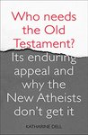 Who Needs the Old Testament?: Its enduring appeal and why the New Atheists don't get it