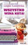 Wszystko wina kota! by Agnieszka Lingas-Łoniewska