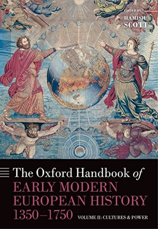 The Oxford Handbook of Early Modern European History, 1350-1750: Volume II: Cultures and Power: 2 (Oxford Handbooks)