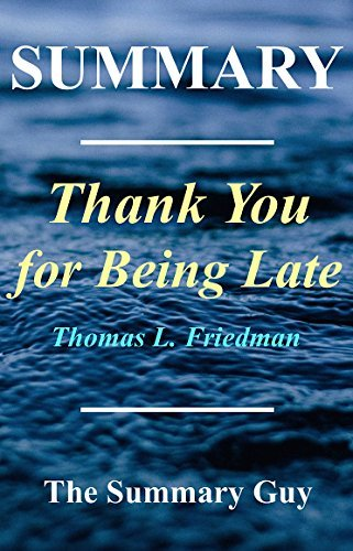Summary - Thank You for Being Late: By Thomas L Friedman - An Optimist's Guide to Thriving in the Age of Accelerations (Thank You for Being Late: A Complete ... Hardcover, Audible, Audiobook Book 1)