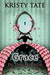 Grace in the Mirror by Kristy Tate