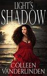 Light's Shadow by Colleen Vanderlinden