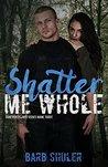 Shatter Me Whole (Shattered Lives Book 3)